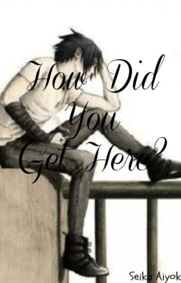 How did you get here? [Sasuke x Reader]