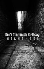 Kim's Thirteenth Birthday Nightmare by abbyilysm