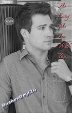 As Long As I'm With You {James Maslow love story} by RusherBoy124