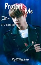 Protect Me (Jin- BTS FanFic) by XObsComx