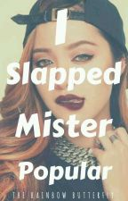 I Slapped Mister Popular by TheRainbowButterfly
