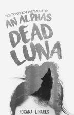 An Alpha's Dead Luna | #Wattys2017 by retroxvintager