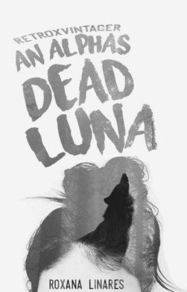An Alpha's Dead Luna | #Wattys2016