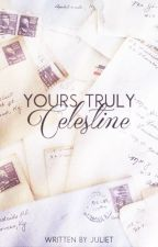 Yours Truly, Celestine [SLOW UPDATES] by xxJulietxx