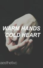 warm hands, cold heart  ≫ l.s by aesthetivc