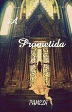 A Prometida (Capítulos Sendo Reescritos)#Whattys2016 by pamela_66