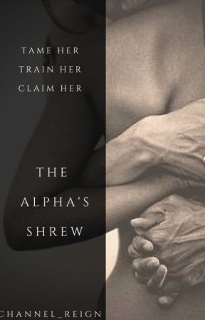 The Alpha's Shrew ( Edited BWWM)  by Channel_Reign