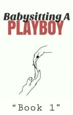 Babysitting a Playboy [COMPLETED] (UNDER EDITING!!!) by roflplum