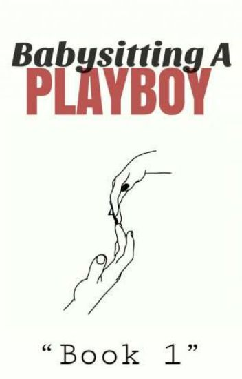 Babysitting a Playboy [COMPLETED] (UNDER EDITING!!!)