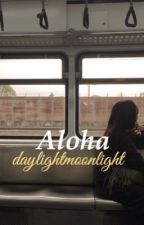 aloha 》s.w. by daylightmoonlight