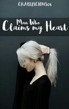 Man Who Claims My Heart (complete) by chabilicious06