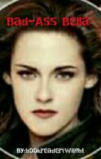 Bad-Ass Bella by bookreadertwilight