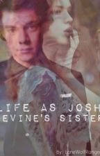 Life as Josh Devine's Sister [on hold for a long time] by LoneWolfRanger