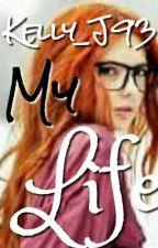 !!My life!! by Kelly_J93