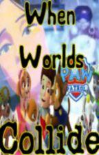 Paw Patrol: When Worlds Collide by Pedz101