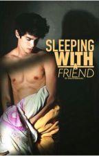SLEEPING WITH A FRIEND by WriteWayGirl