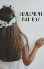 Seulement, Bad boy by chicaaaax