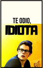 Te Odio, IDIOTA by EliminatesPain13