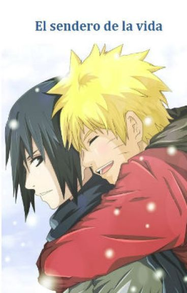 El Sendero de la Vida (Naruto. Sasu-Naru)