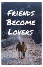 Friends become lovers by nayabenaya