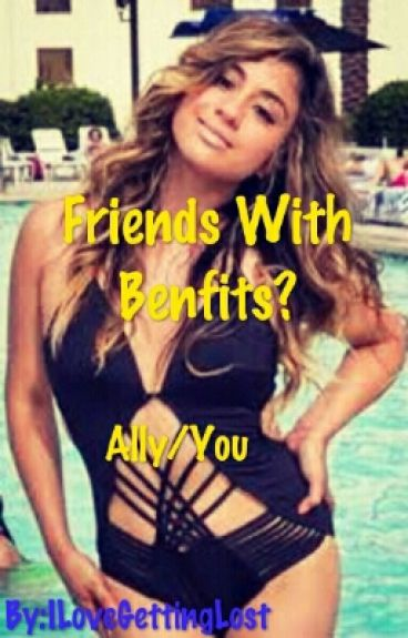 Friends With Benfits? Ally/You