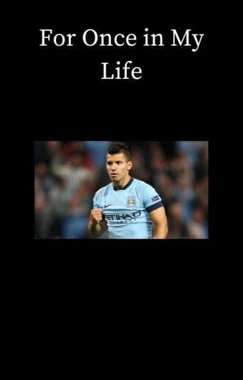 For Once in My Life [Sergio Agüero]