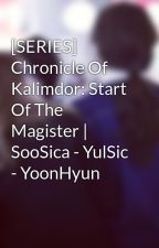 [SERIES] Chronicle Of Kalimdor: Start Of The Magister | SooSica - YulSic - YoonHyun by jentzeng