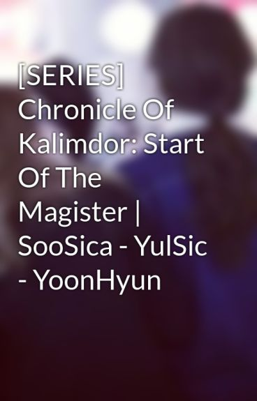 [SERIES] Chronicle Of Kalimdor: Start Of The Magister | SooSica - YulSic - YoonHyun