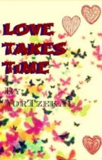 Love Takes Time (first half finished) by YorTzekai
