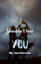 I shouldn't love you by JhnzlJrd