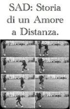 SAD: Storia di un Amore a Distanza. by SaraPiro1