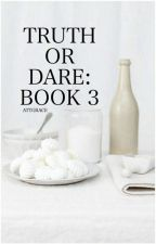 Book 3: Truth or Dare? by AttGrace