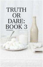 Book 3: Truth or Dare? by AttGrace
