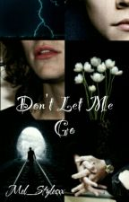 Don't Let Me Go//H.S by Mel_Stylesxx