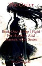 The Order(Book One in the I Fight For Humans and Demons Alike Series) by Evolvinglife