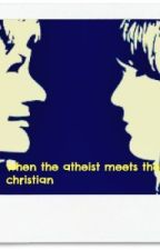 When the atheist meets the Christian by sunako15