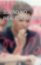 SUEÑO NO , REALIDAD.(GEMELIERS) by _luusm