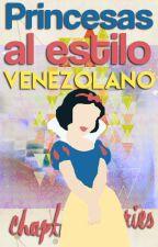 Princesas Al Estilo Venezolano by chaptermemories