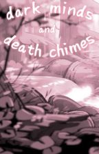 Dark Minds and Death Chimes // gravity falls fanfiction by gakuchan