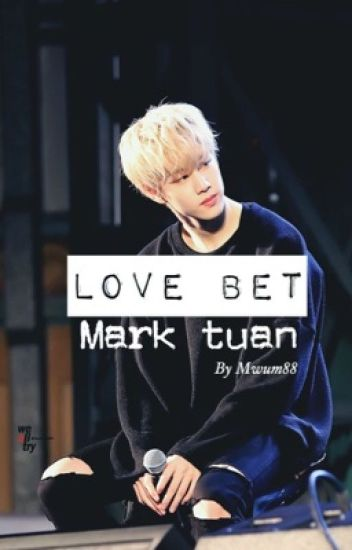 LOVE BET || Mark Tuan 【EDITING】