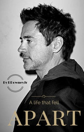 A life that fell apart  (RDJ fan fiction)