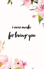 I was made for loving you by katie_babe21