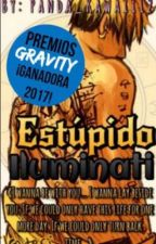 Estúpido iluminati. [Bill&Tú] [Book #1] |#PremiosGravity2017| by Panda_Kawaii12