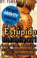 Estúpido iluminati. [Bill&Tú] [Book #1] |#PremiosGravity2017| by Panda_Kawaii12