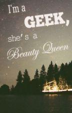 I'm a geek, she's a beauty queen by AverageDemiGeek