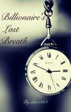 Billionaire's Last Breath by shiu1364