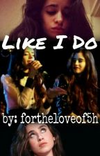 Like I Do (Camren) by fortheloveof5h