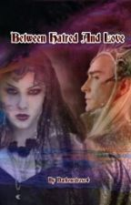 Between Hatred And Love ( A Thranduil Story) by DarkenedRose4