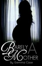 Barely A Mother [A Teen Pregnancy Story] by XxTiCkLe-xX