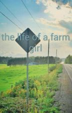 the life of a farm girl by camoprincess1234